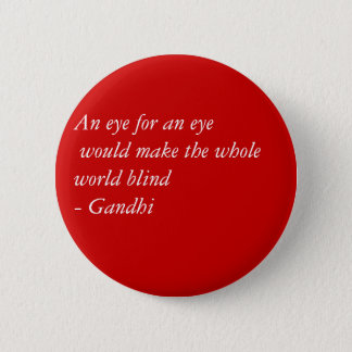 An eye for an eye would make the whole world bl... 2 inch round button