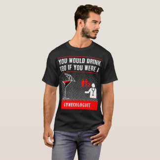 an Gynecologist T-shirt