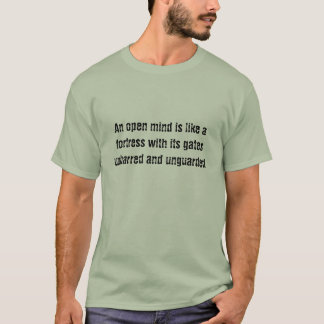 An open mind is like a fortress with its gates ... T-Shirt