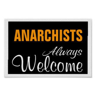 ANARCHISTS ~ ALWAYS WELCOME POSTER