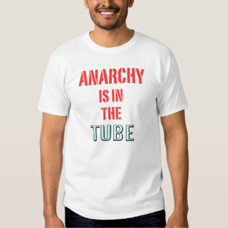 Anarchy Is In The Tube Tees