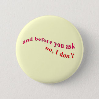And Before You Ask - No I Don't 2 Inch Round Button