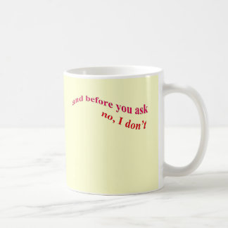 And Before You Ask - No I Don't Coffee Mug