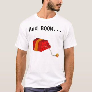 And boom goes the Dynamite T-Shirt