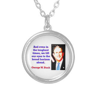 And Even In The Toughest Times - G W Bush Silver Plated Necklace