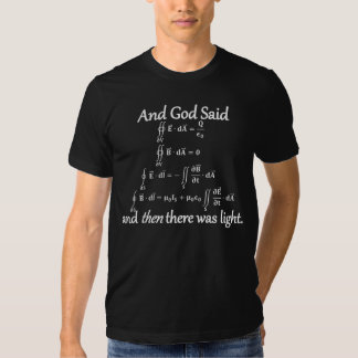 And God Said integral form of Maxwell's equations T-shirts