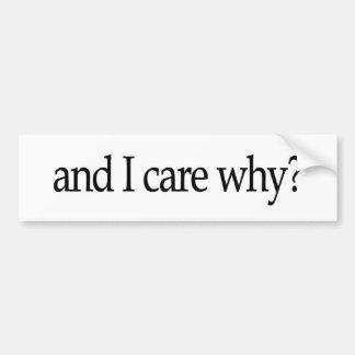 And I Care Why? Bumper Sticker