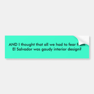AND I thought that all we had to fear from El S... Car Bumper Sticker