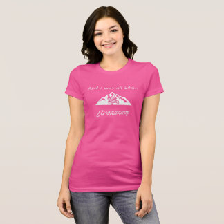 And I Was All Like...Braaap Woman's Jersey Tee