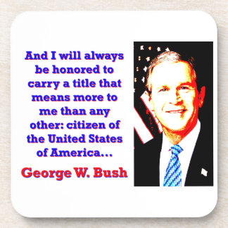 And I Will Always Be Honored - G W Bush Coaster