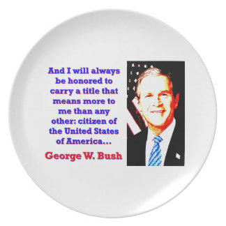And I Will Always Be Honored - G W Bush Plate