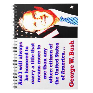 And I Will Always Be Honored - G W Bush Spiral Notebook