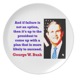 And If Failure Is Not An Option - G W Bush Plate