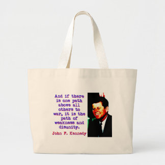 And If There Is One Path - John Kennedy Large Tote Bag