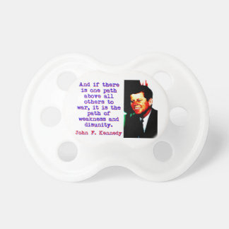 And If There Is One Path - John Kennedy Pacifier