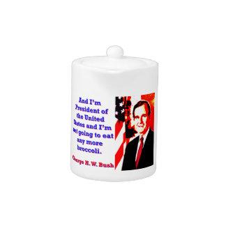 And I'm President - George H W Bush