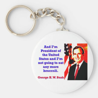 And I'm President - George H W Bush Basic Round Button Keychain