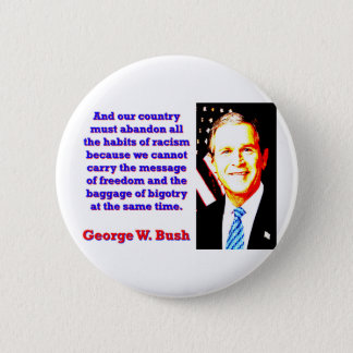 And Our Country Must Abandon - G W Bush 2 Inch Round Button