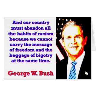And Our Country Must Abandon - G W Bush Card