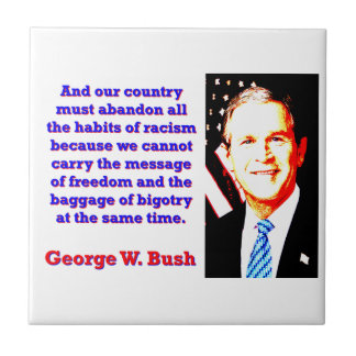 And Our Country Must Abandon - G W Bush Ceramic Tiles