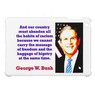 And Our Country Must Abandon - G W Bush iPad Mini Cases