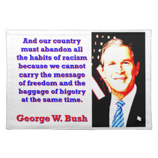 And Our Country Must Abandon - G W Bush Placemat