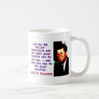 And So My Fellow Americans - John Kennedy Coffee Mug