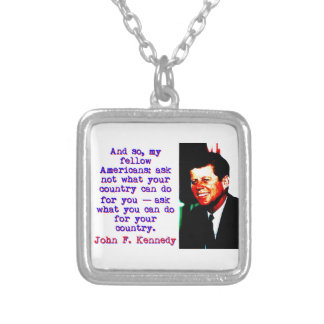And So My Fellow Americans - John Kennedy Silver Plated Necklace