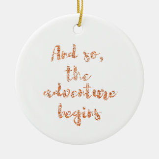 And so, the adventure begins - Travel inspiration Ceramic Ornament