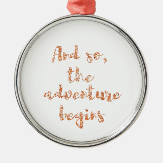 And so, the adventure begins - Travel inspiration Metal Ornament