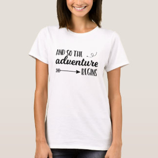 And so the adventure begins typography tshirt