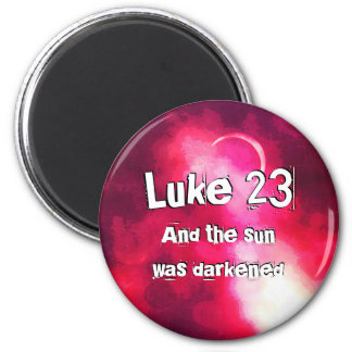 And the sun was darkened Luke chapter 23 Magnet