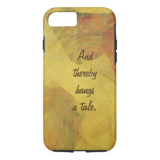 """And thereby hangs a tale"" Writers Phone iPhone 7 Case"