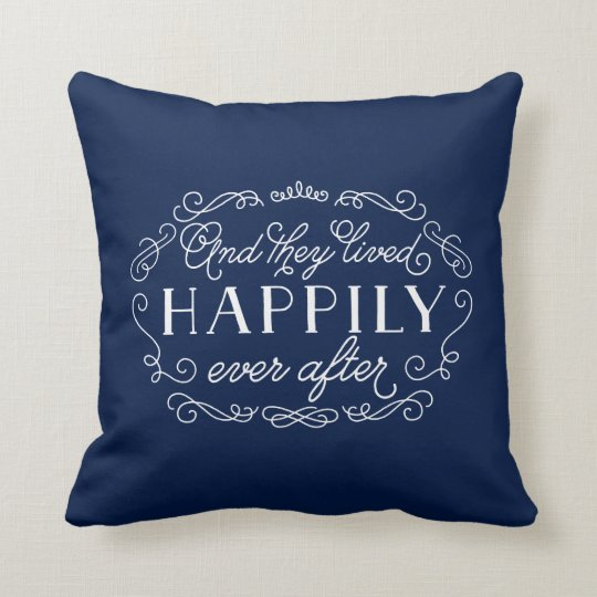 And They Lived Happily Ever After Accent Pillow