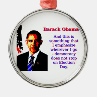 And This Is Something That I Emphasize - Barack Ob Metal Ornament