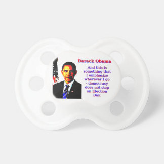 And This Is Something That I Emphasize - Barack Ob Pacifier