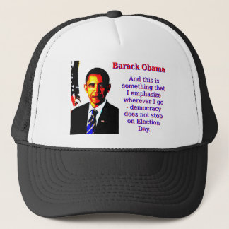 And This Is Something That I Emphasize - Barack Ob Trucker Hat