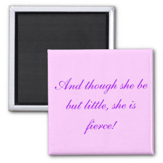 """And though she be but little..."" Magnet"