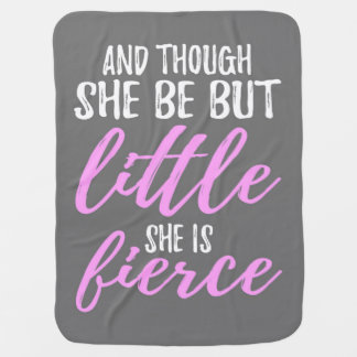 And Though She Be But Little She Is Fierce 02 Baby Blanket