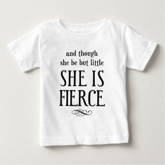 And though she be but little, she is fierce! baby T-Shirt