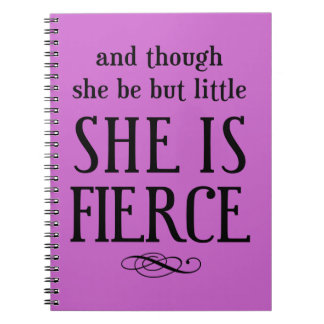 And though she be but little, she is fierce notebook