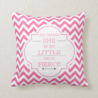 And Though She Be But Little She Is Fierce Pillow