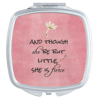 And though she be but Little, She is Fierce Quote Compact Mirrors