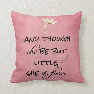 And though she be but Little, She is Fierce Quote Throw Pillow