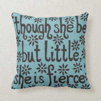 """And though she be but little, she is fierce."" Throw Pillow"