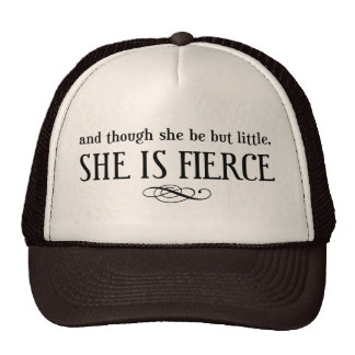 And though she be but little, she is fierce trucker hat