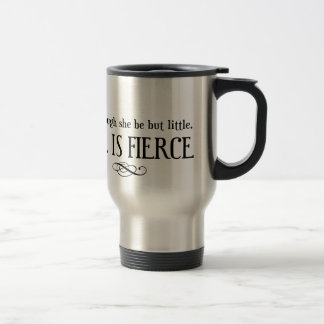 And though she may be little, she is fierce travel mug