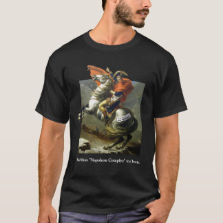"And thus ""Napoleon Complex"" was born. T-Shirt"