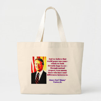 And We Believe That World Peace - Jimmy Carter Large Tote Bag