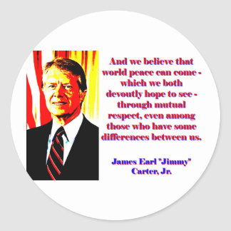 And We Believe That World Peace - Jimmy Carter Round Sticker